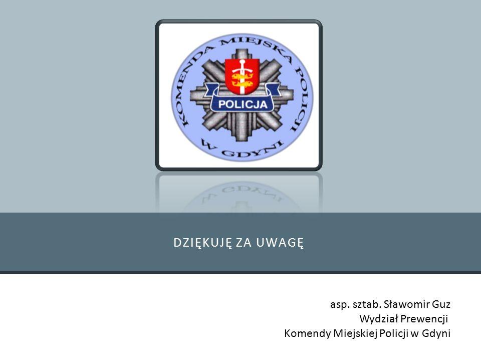 DZIĘKUJĘ ZA UWAGĘ asp. sztab. Sławomir Guz Wydział Prewencji Komendy Miejskiej Policji w Gdyni