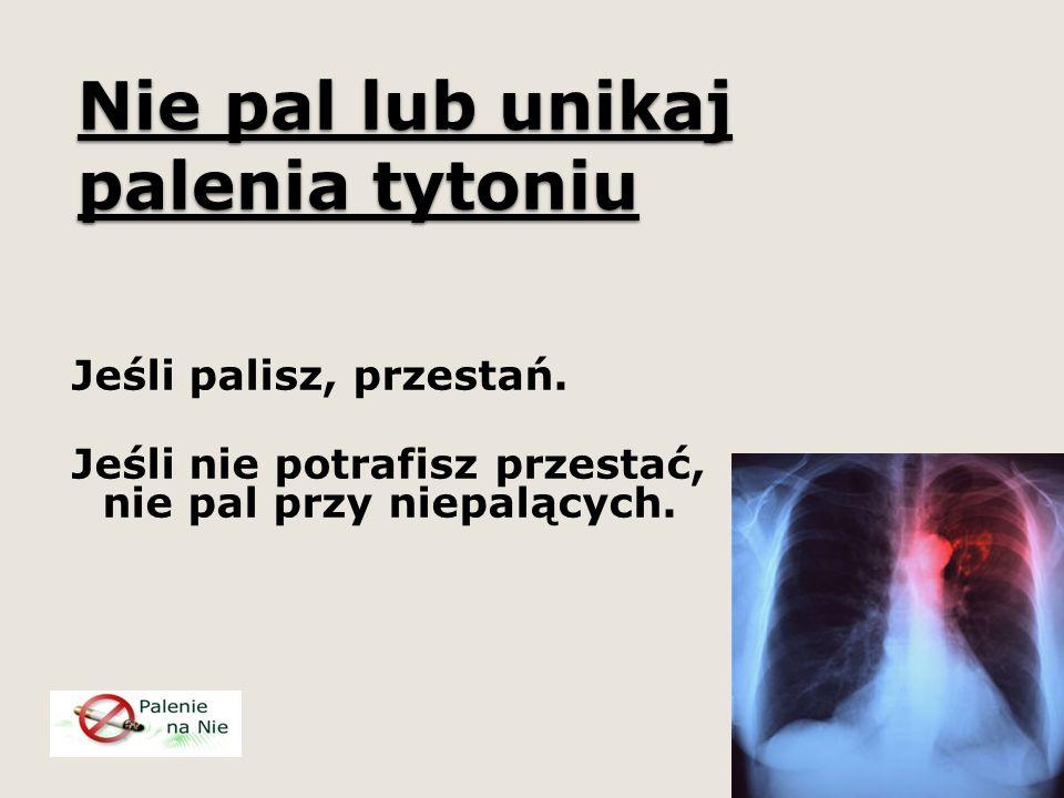 Nie pal lub unikaj palenia tytoniu Jeśli palisz, przestań.