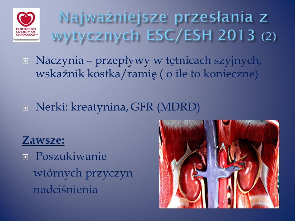  Naczynia – przepływy w tętnicach szyjnych, wskaźnik kostka/ramię ( o ile to konieczne)  Nerki: kreatynina, GFR (MDRD) Zawsze:  Poszukiwanie wtórnych przyczyn nadciśnienia