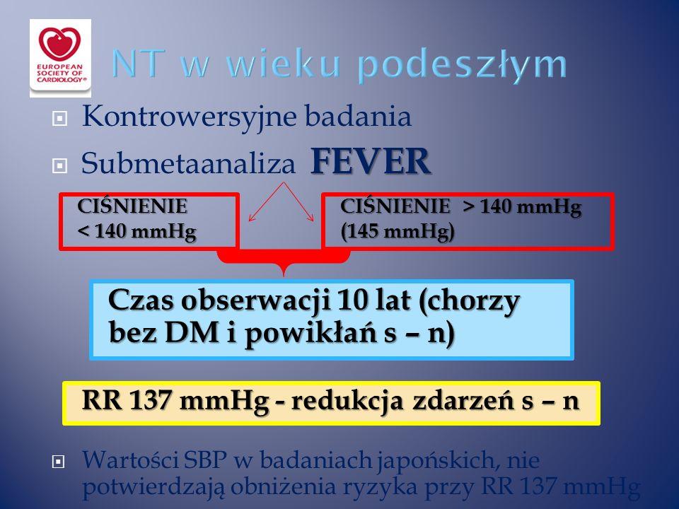  Kontrowersyjne badania FEVER  Submetaanaliza FEVER  Wartości SBP w badaniach japońskich, nie potwierdzają obniżenia ryzyka przy RR 137 mmHg CIŚNIENIE > 140 mmHg (145 mmHg) CIŚNIENIE < 140 mmHg Czas obserwacji 10 lat (chorzy bez DM i powikłań s – n) RR 137 mmHg - redukcja zdarzeń s – n
