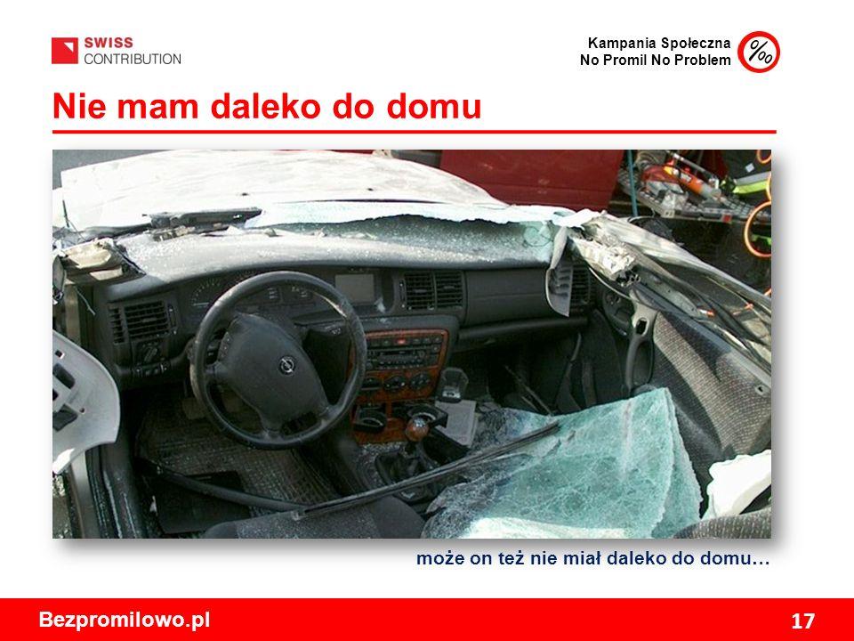 Kampania Społeczna No Promil No Problem Bezpromilowo.pl 17 Nie mam daleko do domu może on też nie miał daleko do domu…