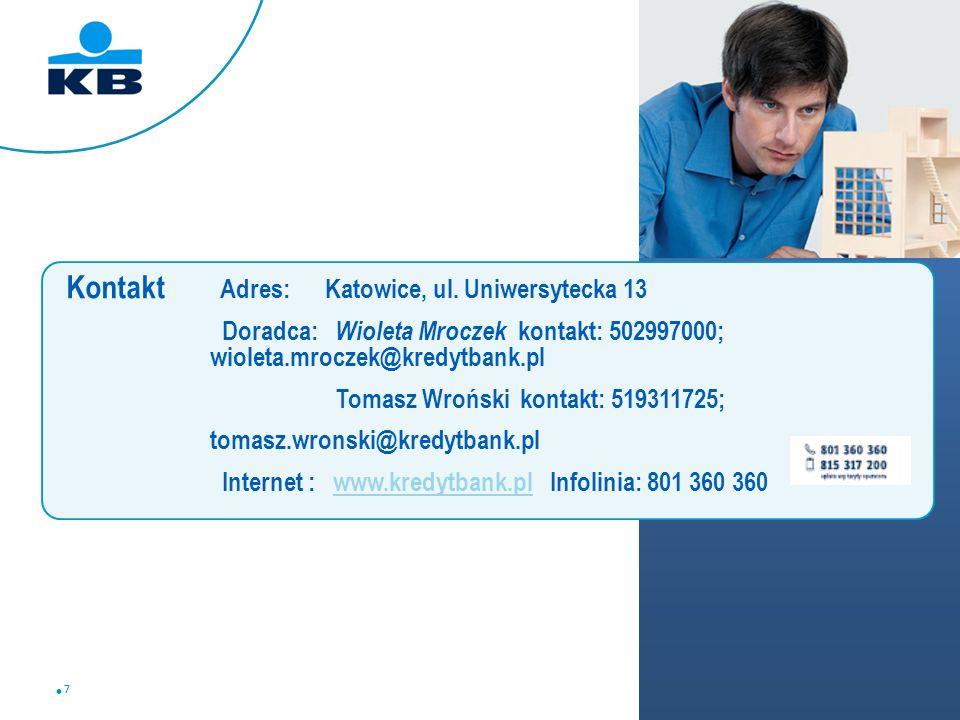 7 7 Kontakt Adres: Katowice, ul. Uniwersytecka 13 Doradca: Wioleta Mroczek kontakt: 502997000; wioleta.mroczek@kredytbank.pl Tomasz Wroński kontakt: 5