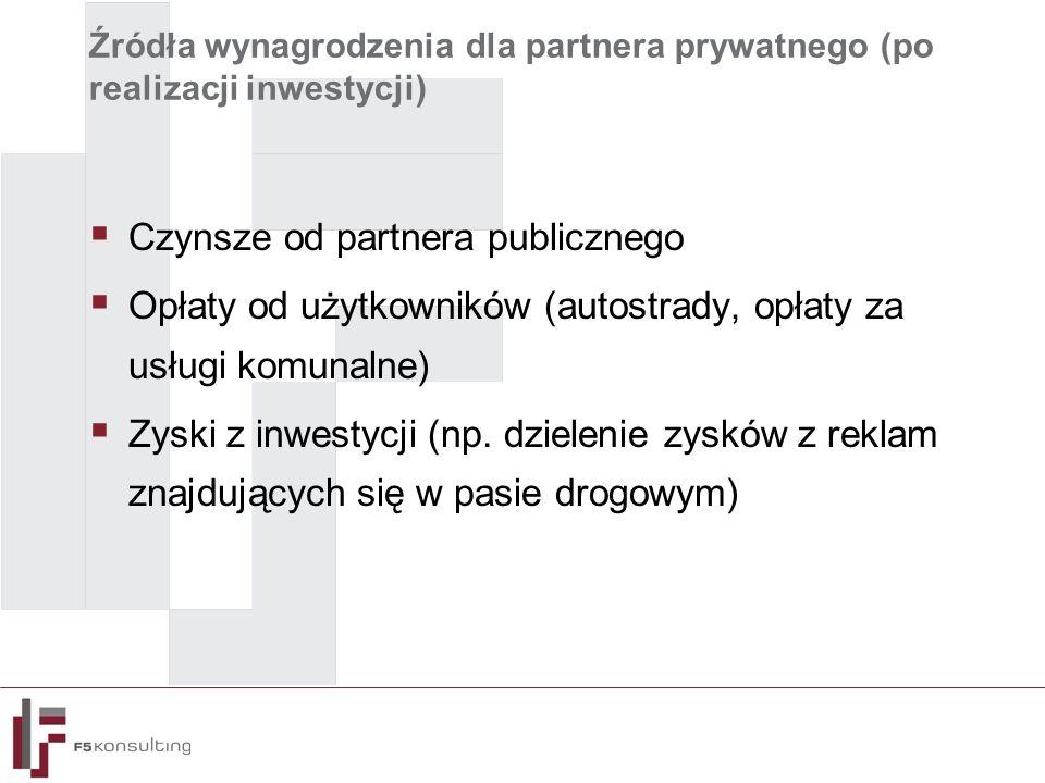 Źródła wynagrodzenia dla partnera prywatnego (po realizacji inwestycji)  Czynsze od partnera publicznego  Opłaty od użytkowników (autostrady, opłaty za usługi komunalne)  Zyski z inwestycji (np.