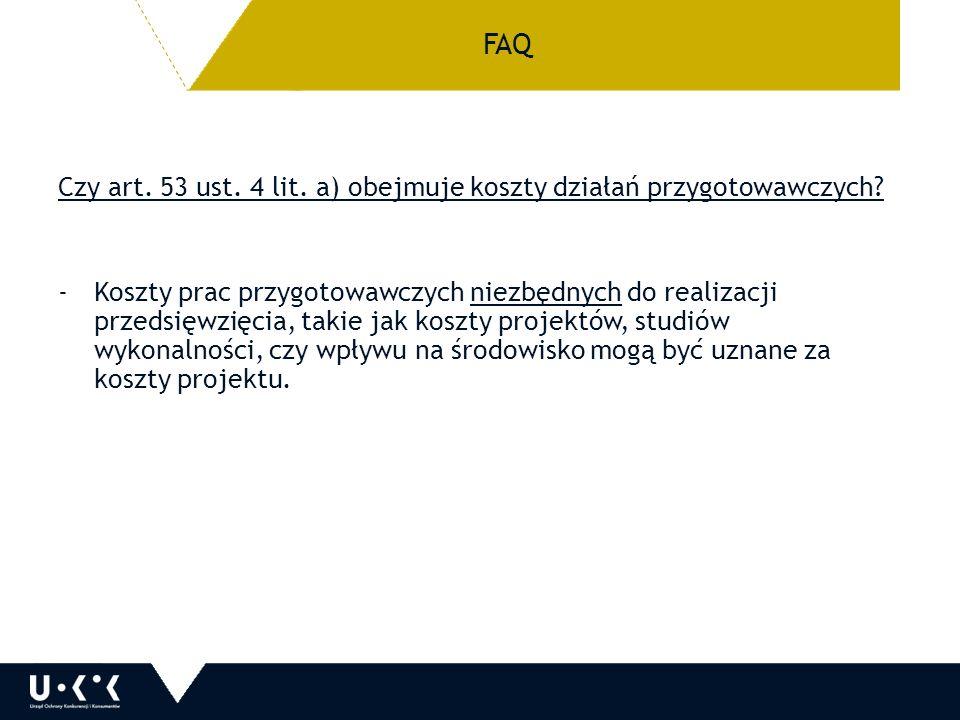 FAQ Czy art. 53 ust. 4 lit. a) obejmuje koszty działań przygotowawczych.