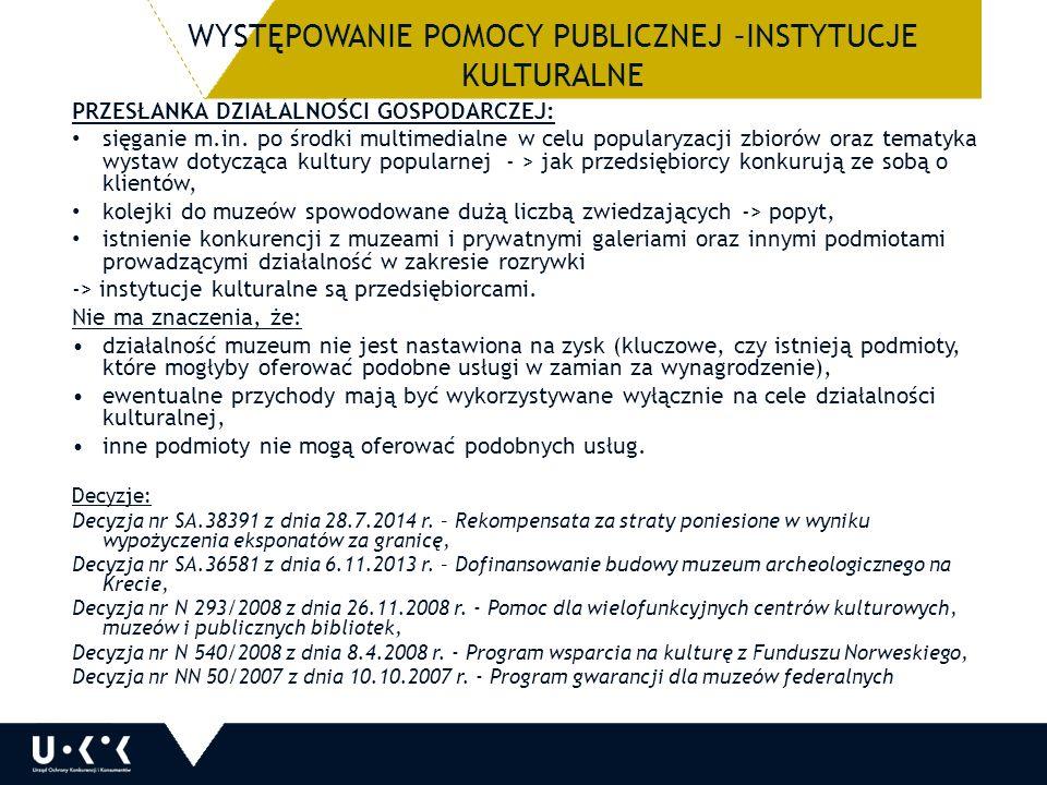 WYSTĘPOWANIE POMOCY PUBLICZNEJ –INSTYTUCJE KULTURALNE PRZESŁANKA DZIAŁALNOŚCI GOSPODARCZEJ: sięganie m.in.