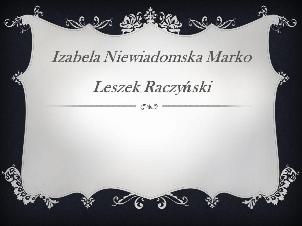 Izabela Niewiadomska Marko Leszek Raczy ń ski