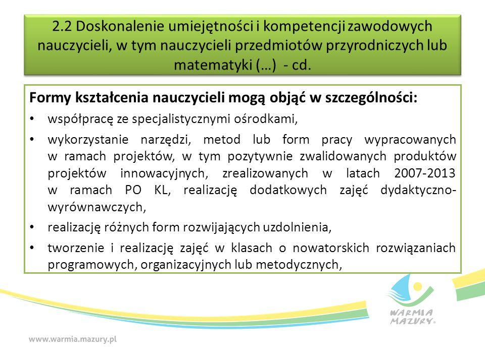 2.2 Doskonalenie umiejętności i kompetencji zawodowych nauczycieli, w tym nauczycieli przedmiotów przyrodniczych lub matematyki (…) - cd. Formy kształ