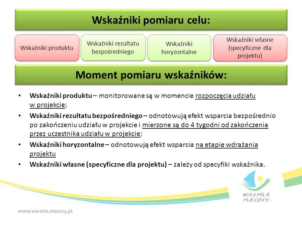 Wskaźniki produktu – monitorowane są w momencie rozpoczęcia udziału w projekcie; Wskaźniki rezultatu bezpośredniego – odnotowują efekt wsparcia bezpośrednio po zakończeniu udziału w projekcie i mierzone są do 4 tygodni od zakończenia przez uczestnika udziału w projekcie; Wskaźniki horyzontalne – odnotowują efekt wsparcia na etapie wdrażania projektu Wskaźniki własne (specyficzne dla projektu) – zależy od specyfiki wskaźnika.