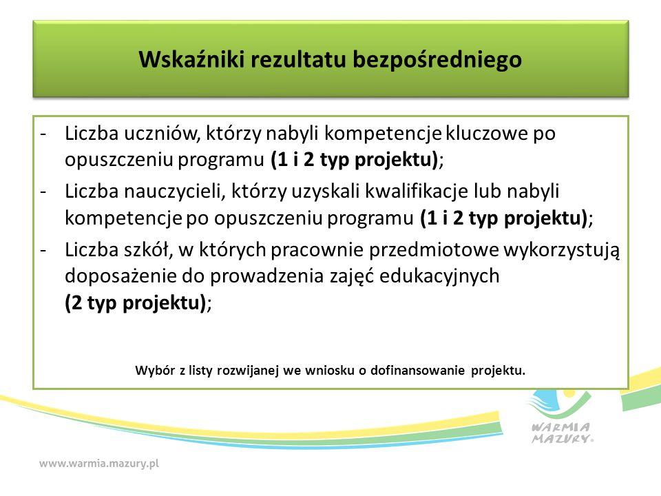 -Liczba uczniów, którzy nabyli kompetencje kluczowe po opuszczeniu programu (1 i 2 typ projektu); -Liczba nauczycieli, którzy uzyskali kwalifikacje lu