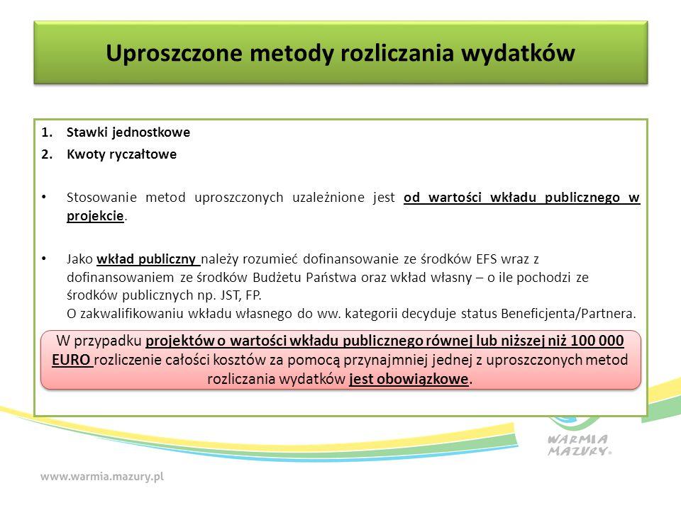 1.Stawki jednostkowe 2.Kwoty ryczałtowe Stosowanie metod uproszczonych uzależnione jest od wartości wkładu publicznego w projekcie. Jako wkład publicz