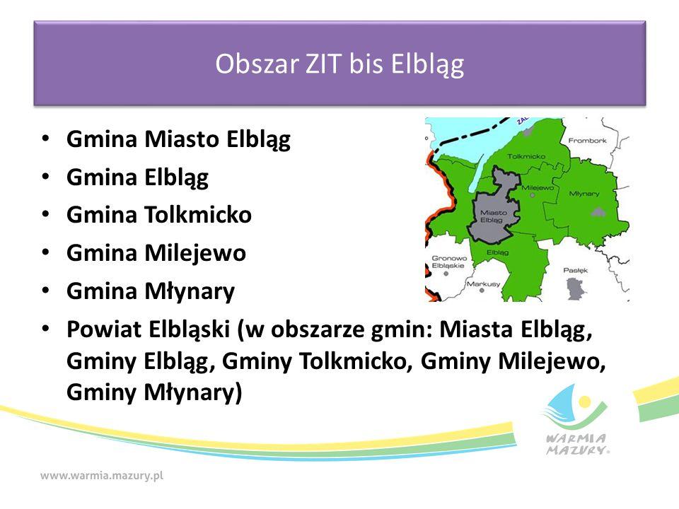 Obszar ZIT bis Elbląg Gmina Miasto Elbląg Gmina Elbląg Gmina Tolkmicko Gmina Milejewo Gmina Młynary Powiat Elbląski (w obszarze gmin: Miasta Elbląg, G