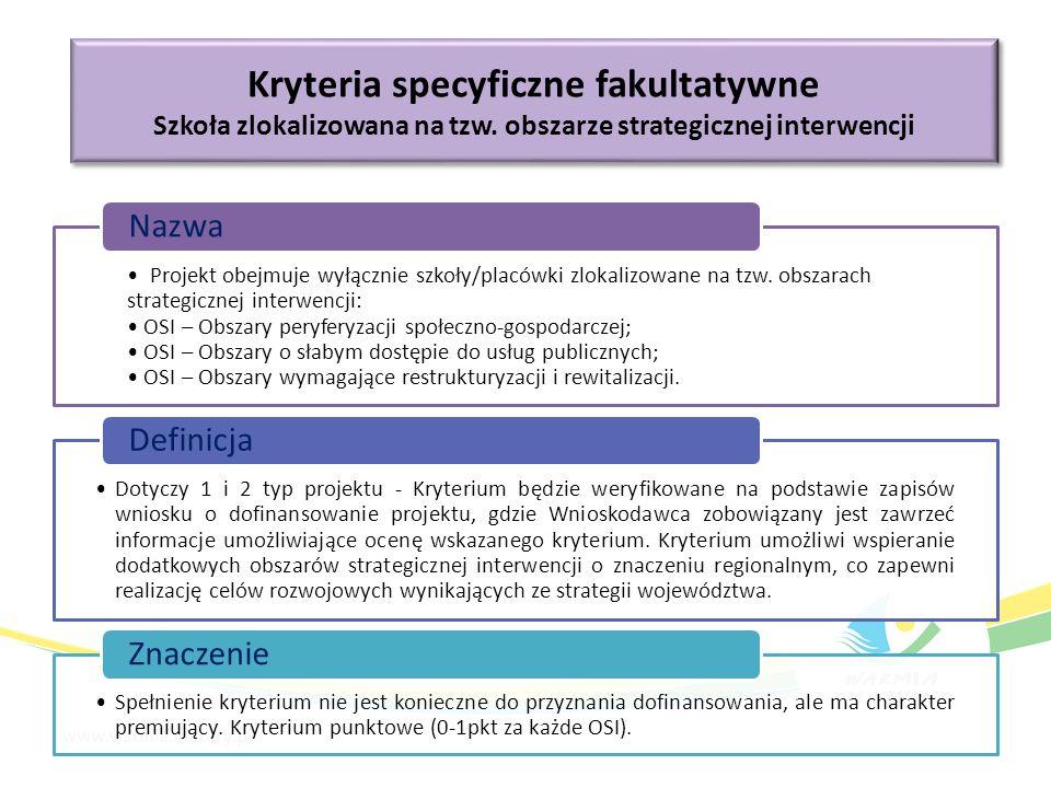 Kryteria specyficzne fakultatywne Szkoła zlokalizowana na tzw. obszarze strategicznej interwencji Kryteria specyficzne fakultatywne Szkoła zlokalizowa