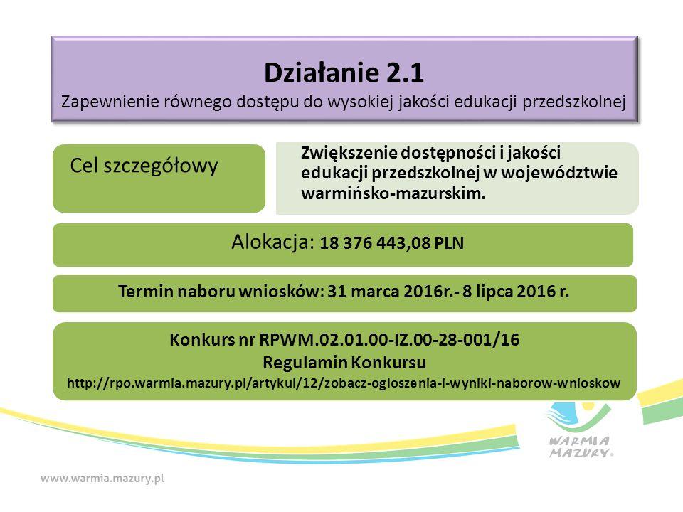 Działanie 2.1 Zapewnienie równego dostępu do wysokiej jakości edukacji przedszkolnej Działanie 2.1 Zapewnienie równego dostępu do wysokiej jakości edukacji przedszkolnej Cel szczegółowy Zwiększenie dostępności i jakości edukacji przedszkolnej w województwie warmińsko-mazurskim.
