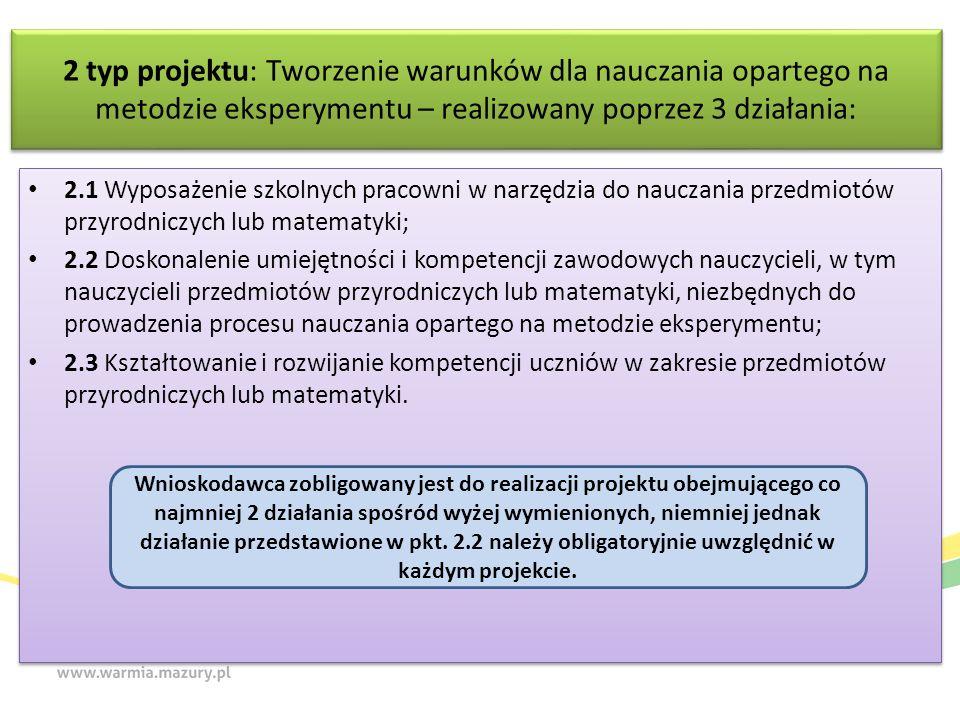 2 typ projektu: Tworzenie warunków dla nauczania opartego na metodzie eksperymentu – realizowany poprzez 3 działania: 2.1 Wyposażenie szkolnych pracow