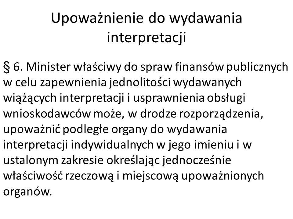 Upoważnienie do wydawania interpretacji § 6.