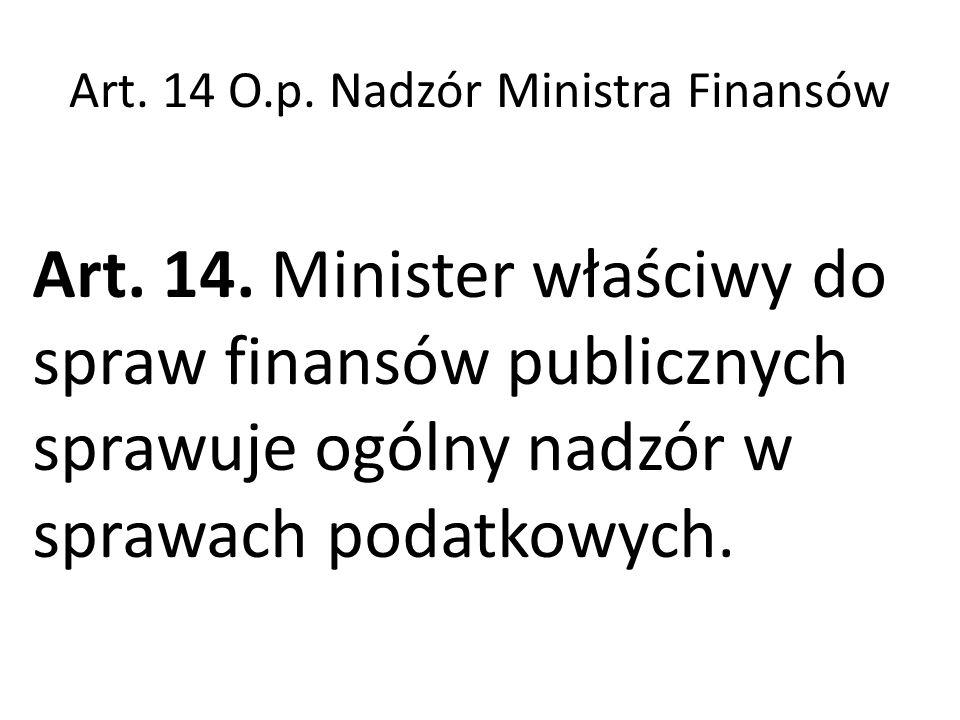 Art. 14 O.p. Nadzór Ministra Finansów Art. 14.
