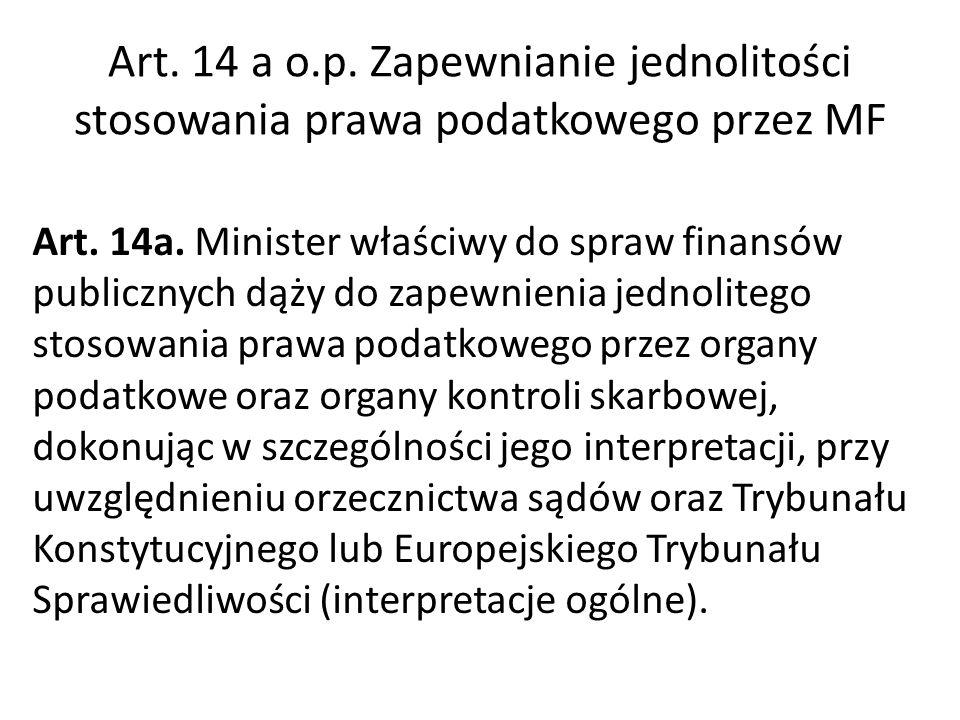 Art. 14 a o.p. Zapewnianie jednolitości stosowania prawa podatkowego przez MF Art.