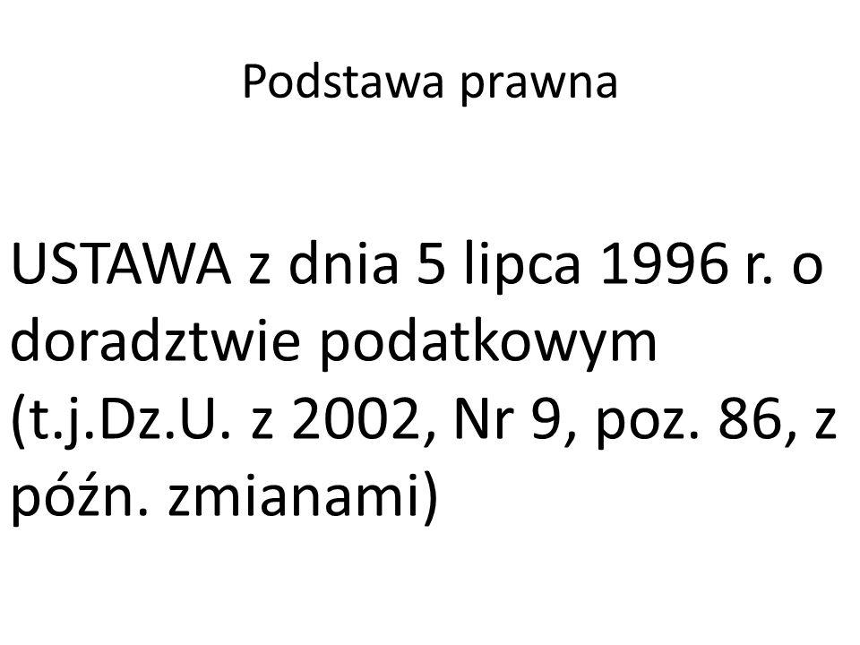 Podstawa prawna USTAWA z dnia 5 lipca 1996 r. o doradztwie podatkowym (t.j.Dz.U.