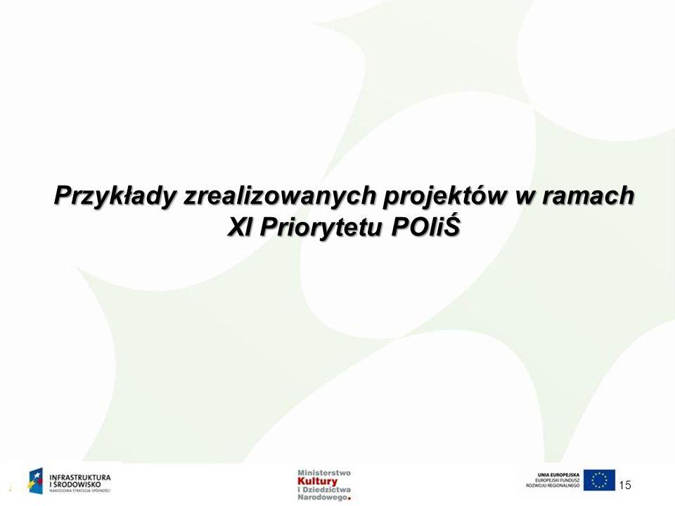 Przykłady zrealizowanych projektów w ramach XI Priorytetu POIiŚ 15