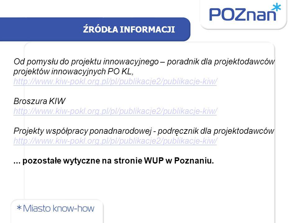 ŹRÓDŁA INFORMACJI Od pomysłu do projektu innowacyjnego – poradnik dla projektodawców projektów innowacyjnych PO KL, http://www.kiw-pokl.org.pl/pl/publikacje2/publikacje-kiw/ Broszura KIW http://www.kiw-pokl.org.pl/pl/publikacje2/publikacje-kiw/ Projekty współpracy ponadnarodowej - podręcznik dla projektodawców http://www.kiw-pokl.org.pl/pl/publikacje2/publikacje-kiw/...