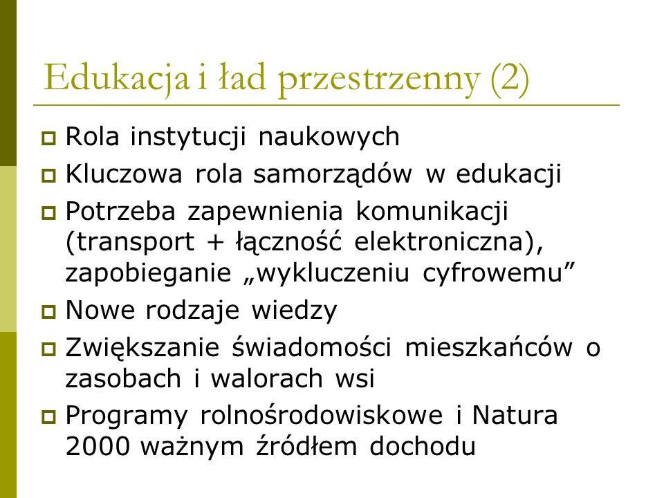 """Edukacja i ład przestrzenny (2)  Rola instytucji naukowych  Kluczowa rola samorządów w edukacji  Potrzeba zapewnienia komunikacji (transport + łączność elektroniczna), zapobieganie """"wykluczeniu cyfrowemu  Nowe rodzaje wiedzy  Zwiększanie świadomości mieszkańców o zasobach i walorach wsi  Programy rolnośrodowiskowe i Natura 2000 ważnym źródłem dochodu"""