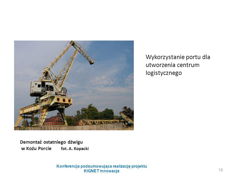 Demontaż ostatniego dźwigu w Koźu Porcie fot. A. Kopacki Wykorzystanie portu dla utworzenia centrum logistycznego Konferencja podsumowująca realizację