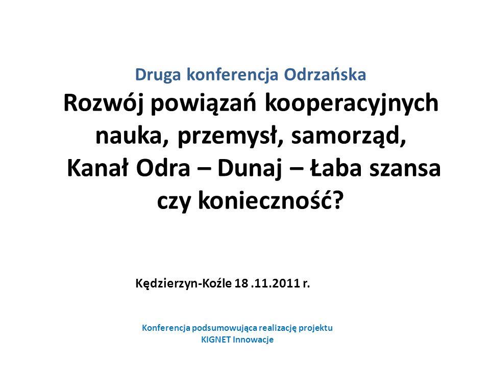 Druga konferencja Odrzańska Rozwój powiązań kooperacyjnych nauka, przemysł, samorząd, Kanał Odra – Dunaj – Łaba szansa czy konieczność? Kędzierzyn-Koź