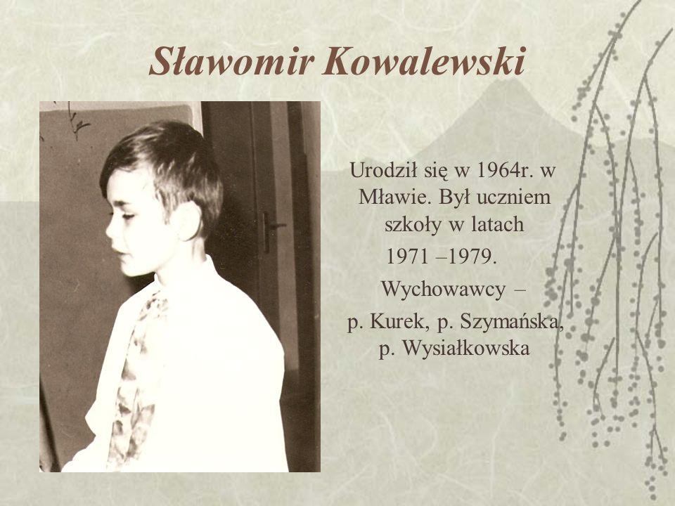 Sławomir Kowalewski Urodził się w 1964r. w Mławie.