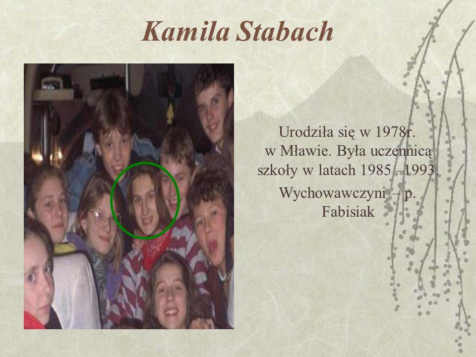 Kamila Stabach Urodziła się w 1978r. w Mławie. Była uczennicą szkoły w latach 1985 –1993.