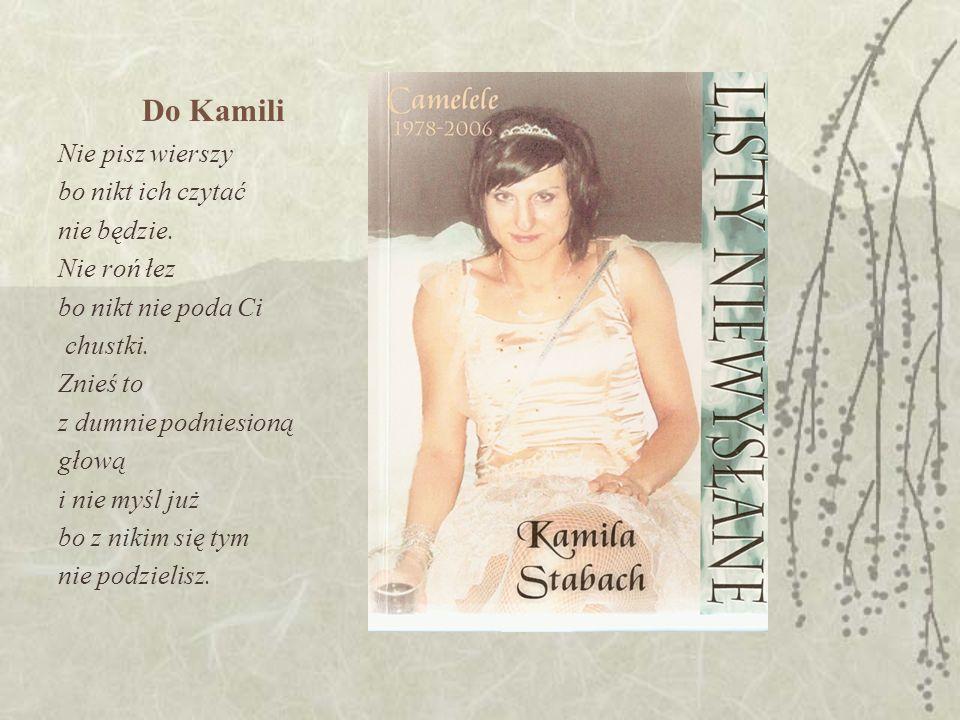 Do Kamili Nie pisz wierszy bo nikt ich czytać nie będzie.