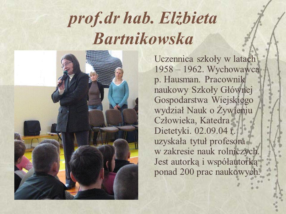 prof.dr hab. Elżbieta Bartnikowska Uczennica szkoły w latach 1958 – 1962.