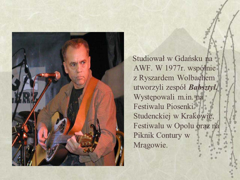 Studiował w Gdańsku na AWF. W 1977r. wspólnie z Ryszardem Wolbachem utworzyli zespół Babsztyl.