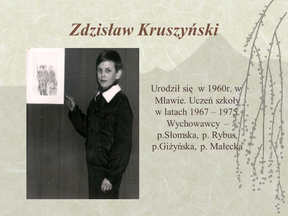 Zdzisław Kruszyński Urodził się w 1960r. w Mławie.