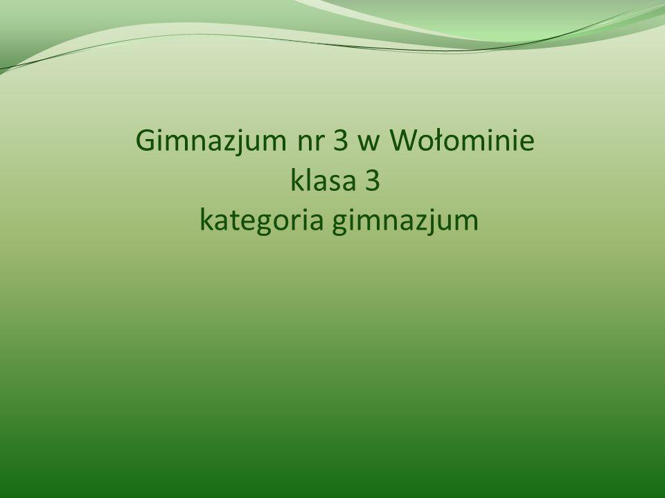 Gimnazjum nr 3 w Wołominie klasa 3 kategoria gimnazjum