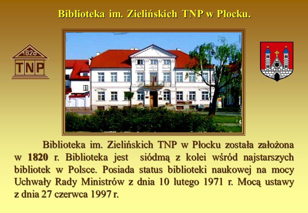 Biblioteka im. Zielińskich TNP w Płocku została założona w 1820 r. Biblioteka jest siódmą z kolei wśród najstarszych bibliotek w Polsce. Posiada statu