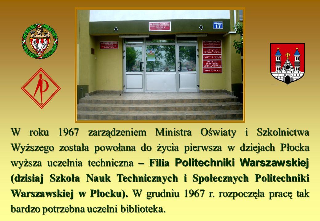 W roku 1967 zarządzeniem Ministra Oświaty i Szkolnictwa Wyższego została powołana do życia pierwsza w dziejach Płocka wyższa uczelnia techniczna – Filia Politechniki Warszawskiej (dzisiaj Szkoła Nauk Technicznych i Społecznych Politechniki Warszawskiej w Płocku).