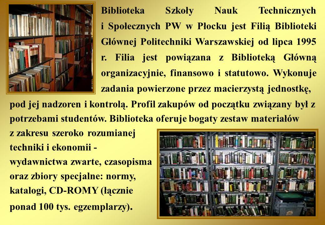 Biblioteka Szkoły Nauk Technicznych i Społecznych PW w Płocku jest Filią Biblioteki Głównej Politechniki Warszawskiej od lipca 1995 r. Filia jest powi