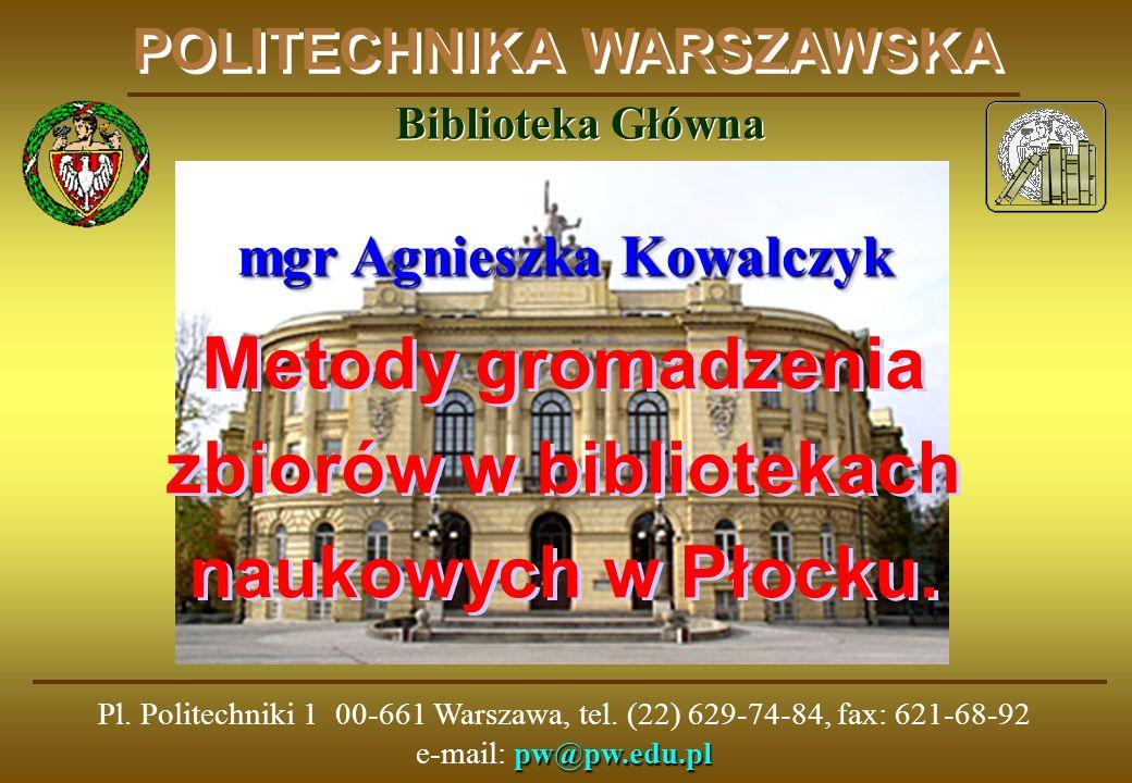 pw@pw.edu.pl Pl. Politechniki 1 00-661 Warszawa, tel. (22) 629-74-84, fax: 621-68-92 e-mail: pw@pw.edu.pl POLITECHNIKA WARSZAWSKA Metody gromadzenia z