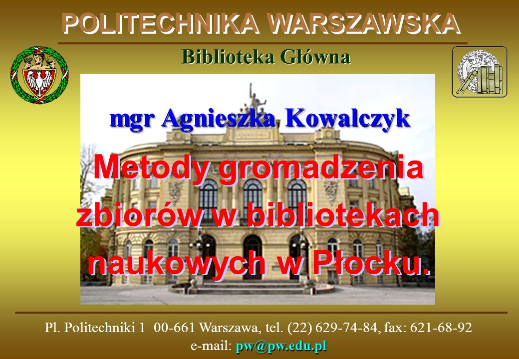 pw@pw.edu.pl Pl. Politechniki 1 00-661 Warszawa, tel.