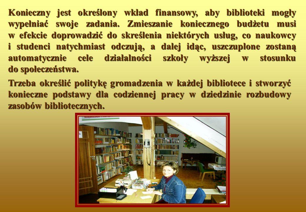 Konieczny jest określony wkład finansowy, aby biblioteki mogły wypełniać swoje zadania. Zmieszanie koniecznego budżetu musi w efekcie doprowadzić do s