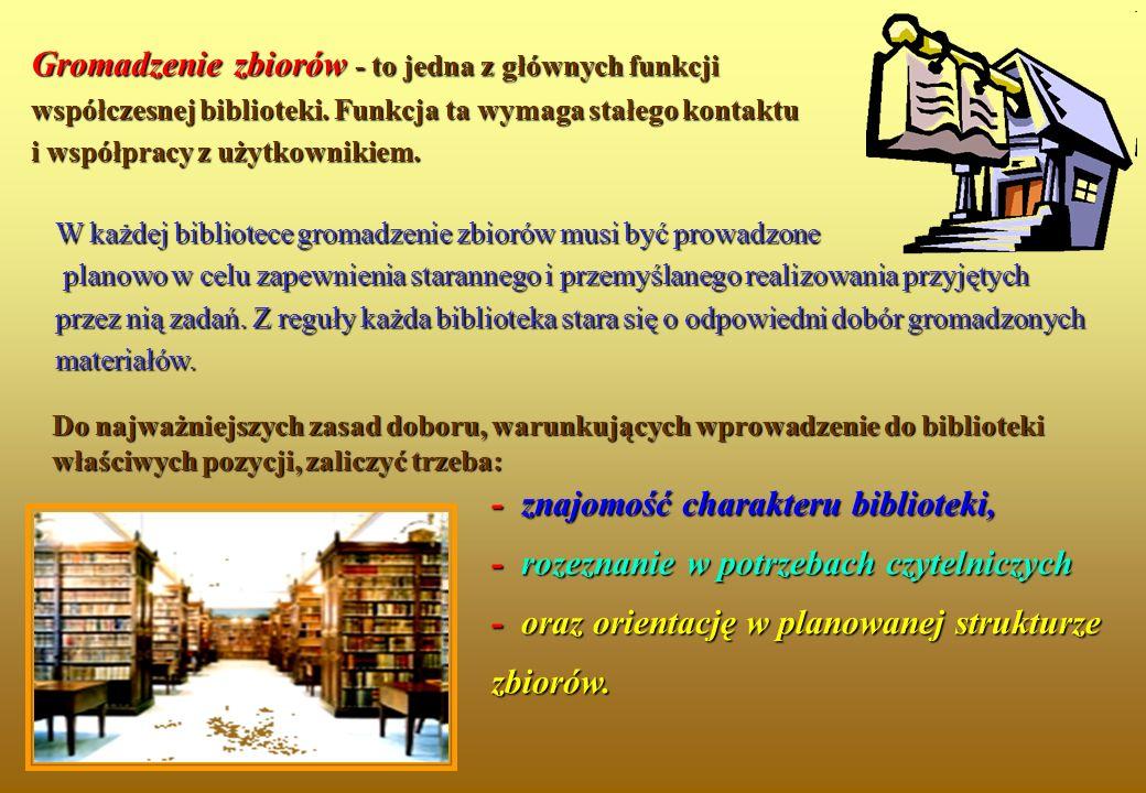 Gromadzenie rozumiemy, jako:   proces tworzenia zbiorów bibliotecznych (poprzez kupno, prenumeratę, wymianę, dar, egzemplarz obowiązkowy, zwrot za książkę zagubioną lub zniszczoną oraz depozyt), czy inaczej sposoby pozyskiwania i uzupełniania zbiorów według przyjętych zasad i strategii (dawniej polityki) biblioteki, zgodnie z kierunkami specjalizacji, określającymi dziedziny, z których dana biblioteka winna gromadzić materiały.