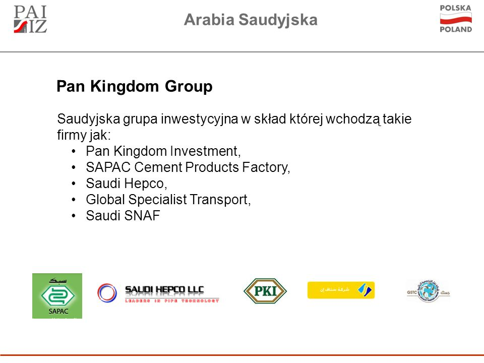 Arabia Saudyjska Saudyjska grupa inwestycyjna w skład której wchodzą takie firmy jak: Pan Kingdom Investment, SAPAC Cement Products Factory, Saudi Hepco, Global Specialist Transport, Saudi SNAF Pan Kingdom Group