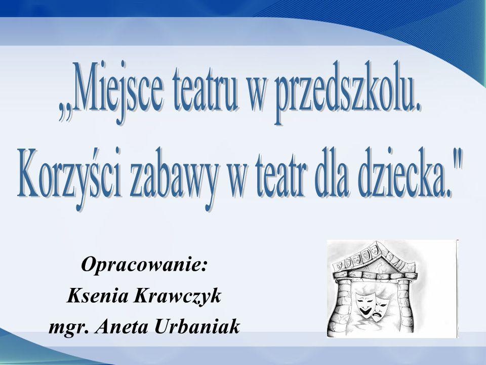 Opracowanie: Ksenia Krawczyk mgr. Aneta Urbaniak