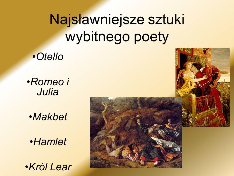 Najsławniejsze sztuki wybitnego poety Otello Romeo i Julia Makbet Hamlet Król Lear