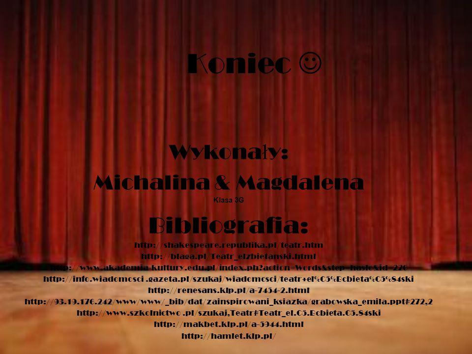 Koniec Wykona ł y: Michalina & Magdalena Klasa 3G Bibliografia: http://shakespeare.republika.pl/teatr.htm http://blaga.pl/Teatr_elzbietanski.html http