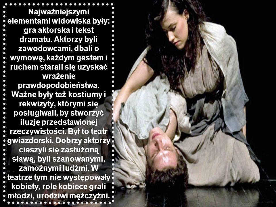 Najważniejszymi elementami widowiska były: gra aktorska i tekst dramatu. Aktorzy byli zawodowcami, dbali o wymowę, każdym gestem i ruchem starali się