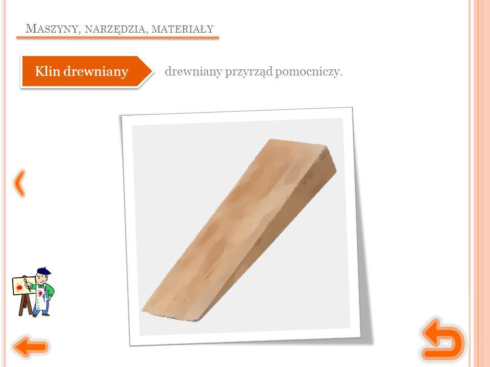 M ASZYNY, NARZĘDZIA, MATERIAŁY Klin drewniany drewniany przyrząd pomocniczy.