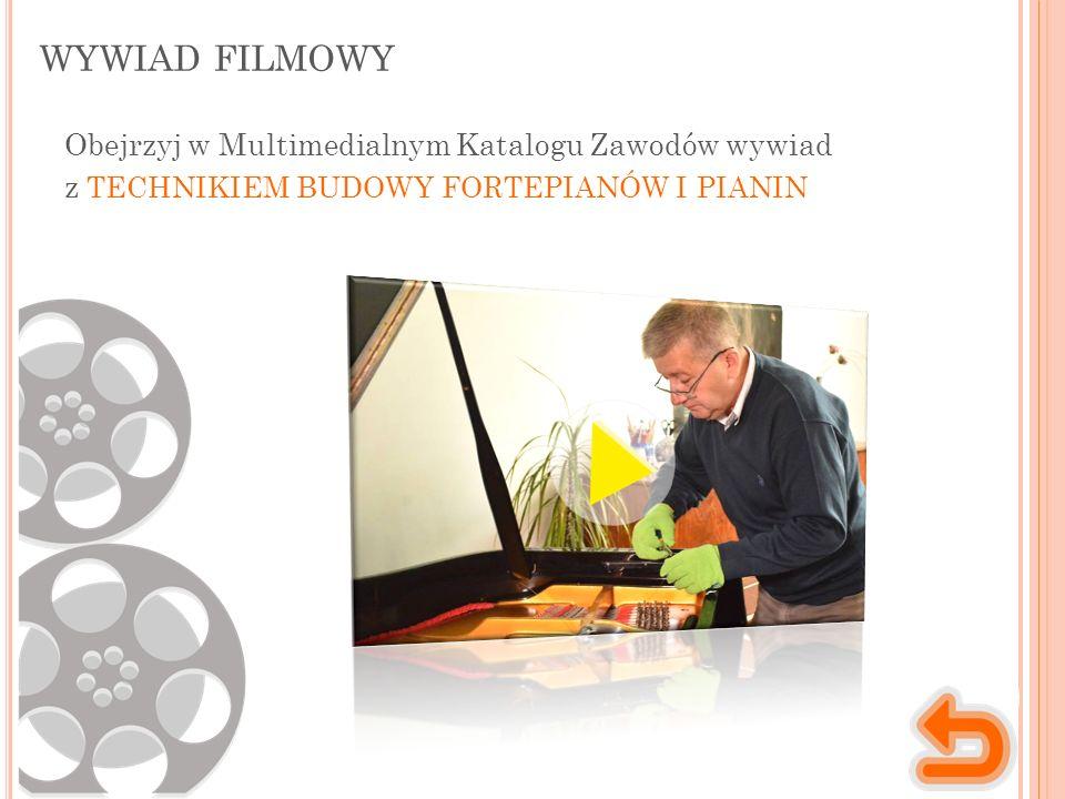 WYWIAD FILMOWY Obejrzyj w Multimedialnym Katalogu Zawodów wywiad z TECHNIKIEM BUDOWY FORTEPIANÓW I PIANIN