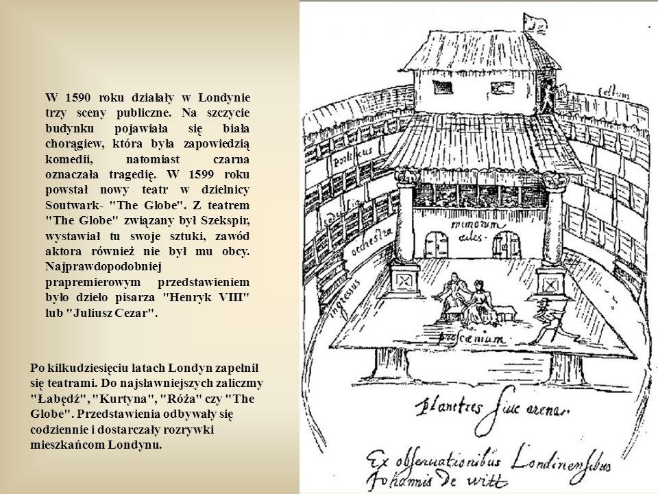 W 1590 roku działały w Londynie trzy sceny publiczne.