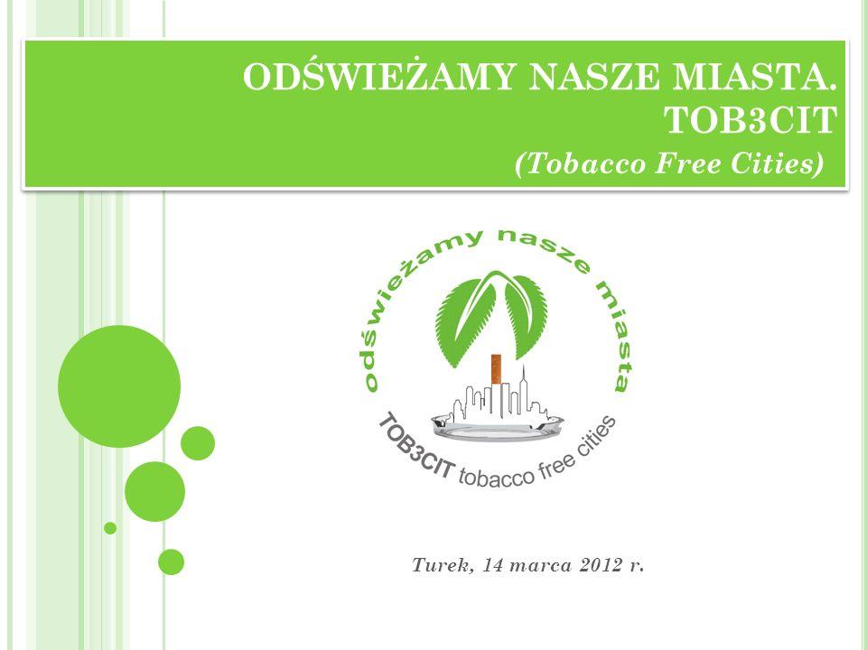 ODŚWIEŻAMY NASZE MIASTA. TOB3CIT (Tobacco Free Cities) Turek, 14 marca 2012 r.